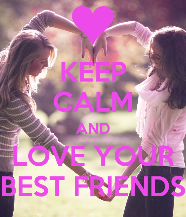 KEEP CALM AND LOVE YOUR BEST FRIENDS