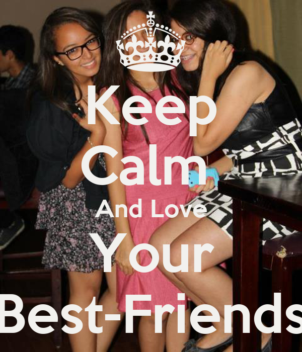 Keep Calm  And Love Your Best-Friends