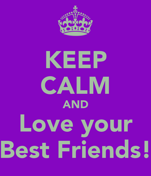 KEEP CALM AND Love your Best Friends!