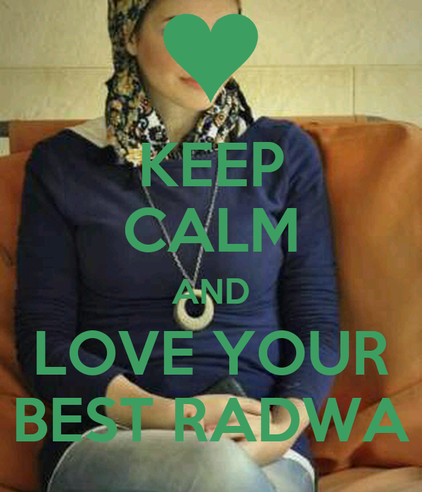 KEEP CALM AND LOVE YOUR BEST RADWA