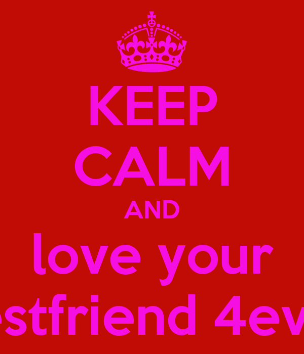 KEEP CALM AND love your bestfriend 4ever