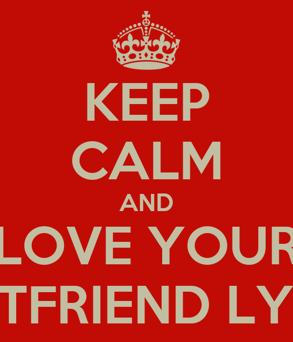 KEEP CALM AND LOVE YOUR BESTFRIEND LYDIA