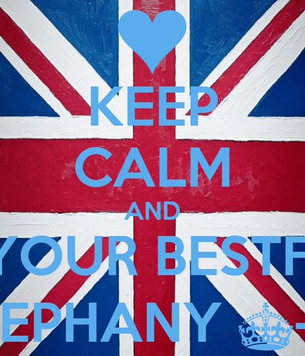 KEEP CALM AND LOVE YOUR BESTFRIEND  STEPHANY ^-^