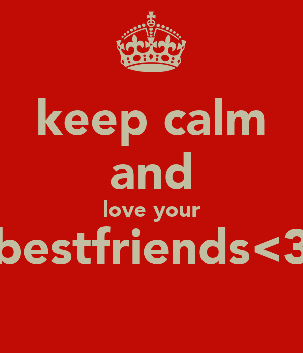 keep calm and love your bestfriends<3