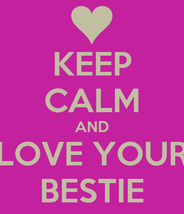 KEEP CALM AND LOVE YOUR BESTIE