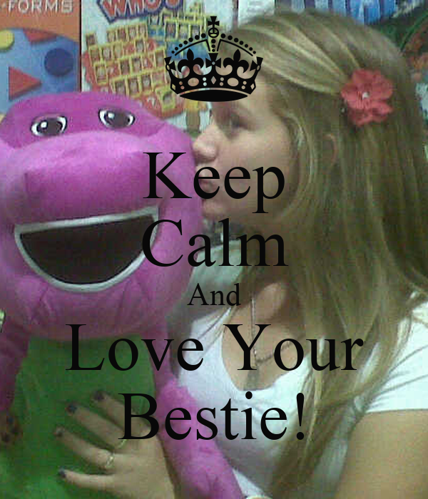 Keep Calm And Love Your Bestie!