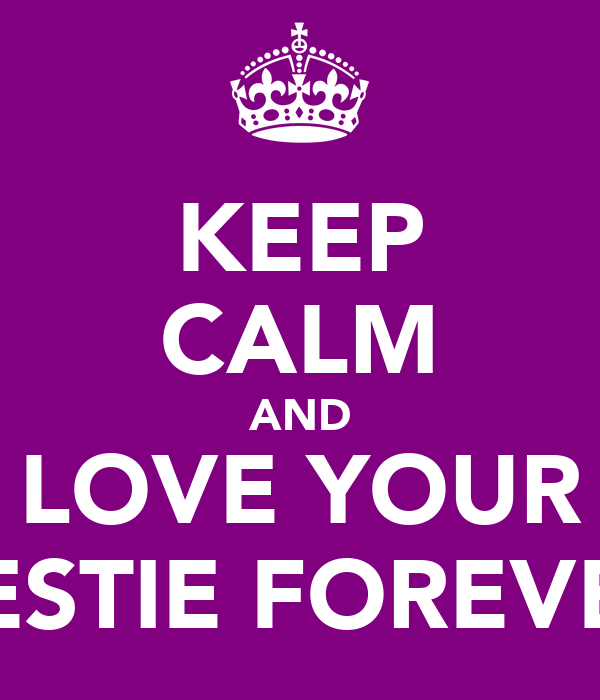 KEEP CALM AND LOVE YOUR BESTIE FOREVER