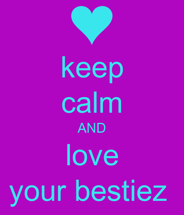 keep calm AND love your bestiez