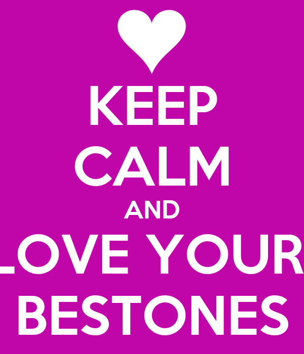 KEEP CALM AND LOVE YOUR  BESTONES