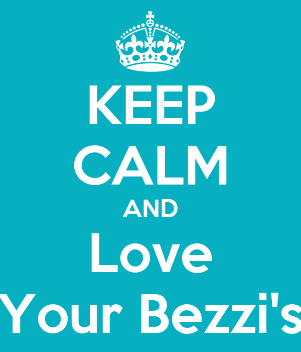KEEP CALM AND Love Your Bezzi's
