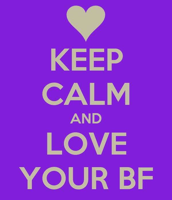 KEEP CALM AND LOVE YOUR BF