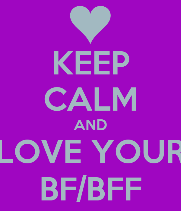 KEEP CALM AND LOVE YOUR BF/BFF