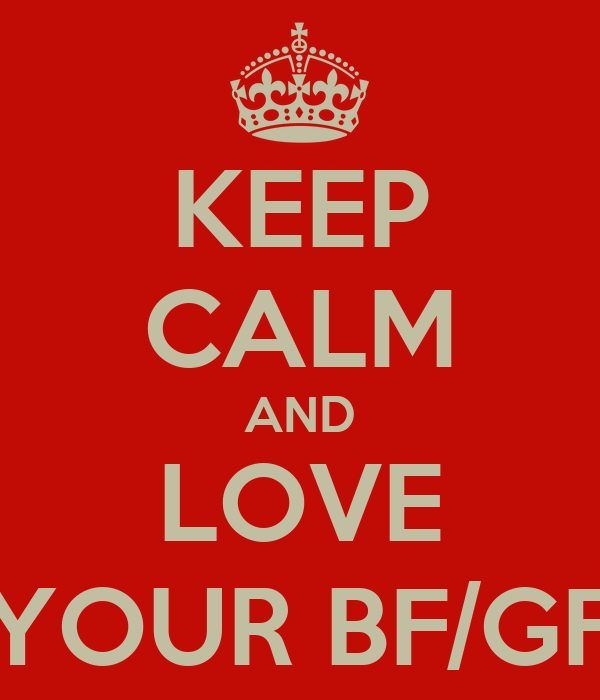 KEEP CALM AND LOVE YOUR BF/GF