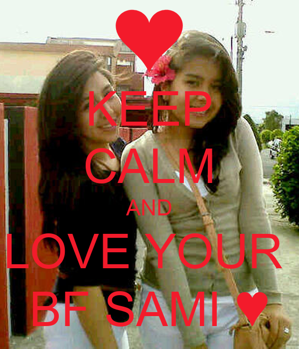 KEEP CALM AND LOVE YOUR  BF SAMI ♥