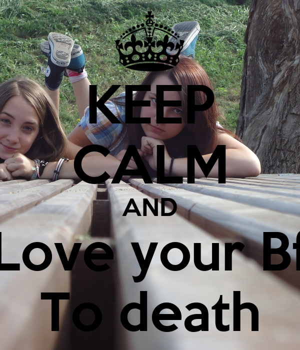 KEEP CALM AND Love your Bf To death