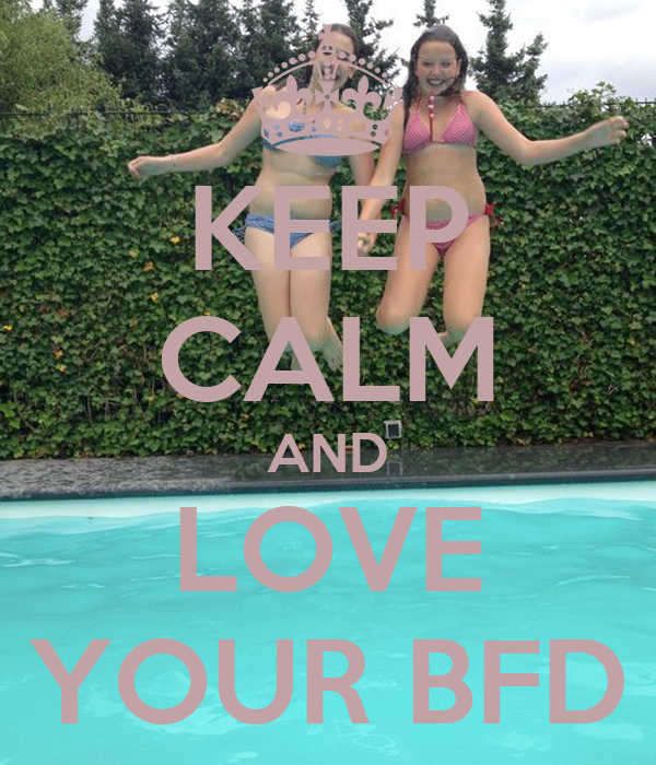 KEEP CALM AND LOVE YOUR BFD