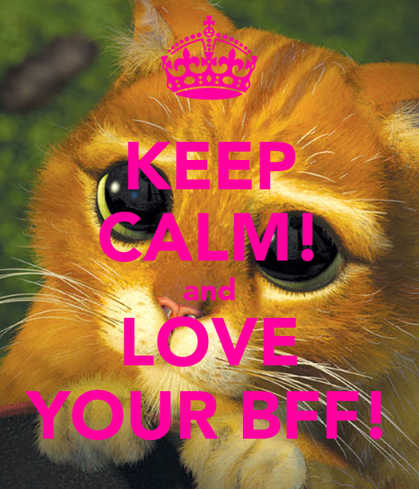 KEEP CALM! and LOVE YOUR BFF!