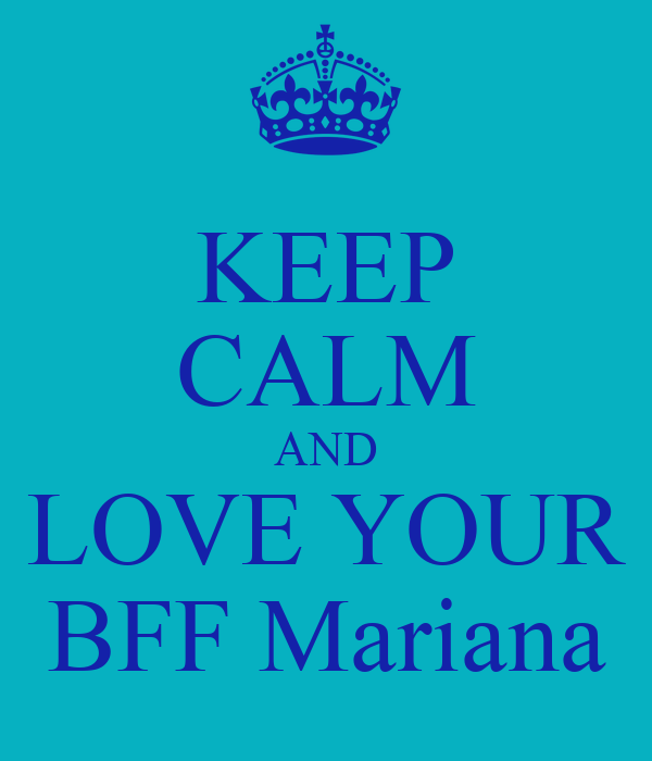 KEEP CALM AND LOVE YOUR BFF Mariana