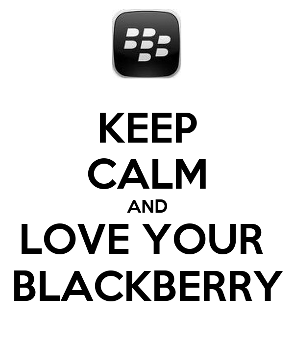 KEEP CALM AND LOVE YOUR  BLACKBERRY