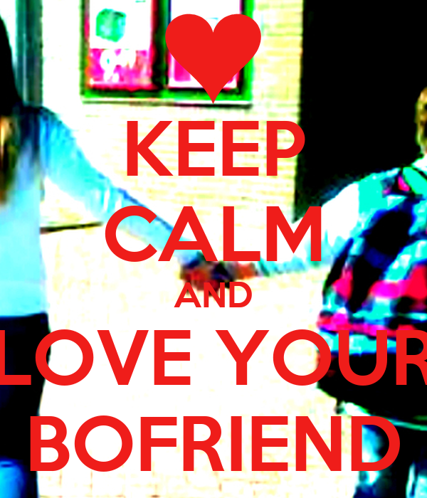 KEEP CALM AND LOVE YOUR BOFRIEND