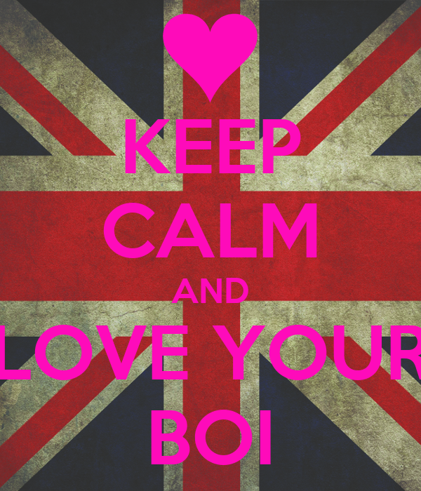 KEEP CALM AND LOVE YOUR BOI