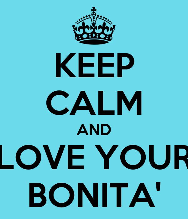 KEEP CALM AND LOVE YOUR BONITA'