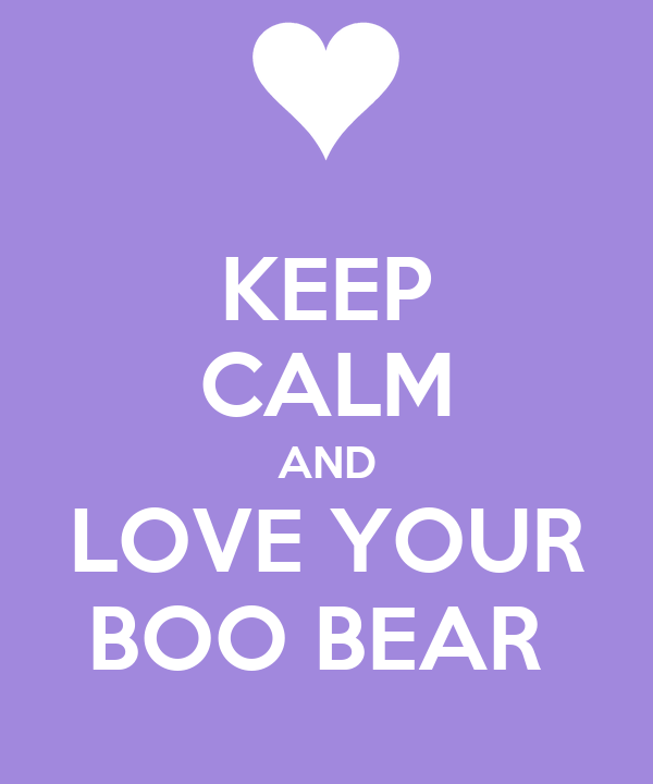 KEEP CALM AND LOVE YOUR BOO BEAR
