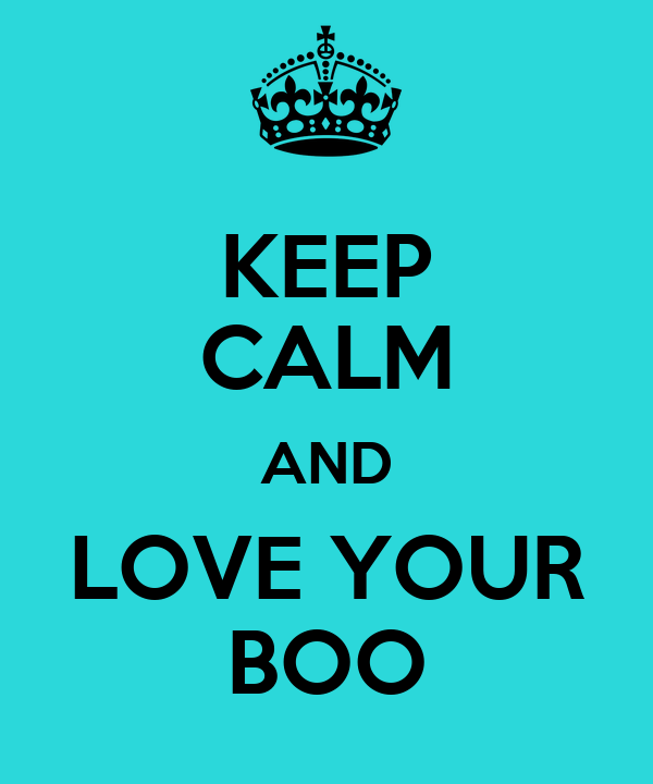 KEEP CALM AND LOVE YOUR BOO
