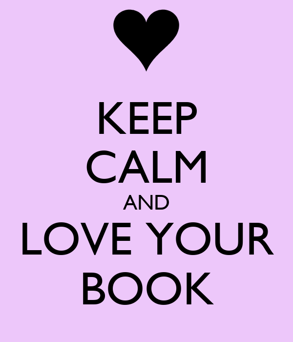 KEEP CALM AND LOVE YOUR BOOK