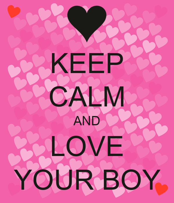 KEEP CALM AND LOVE YOUR BOY