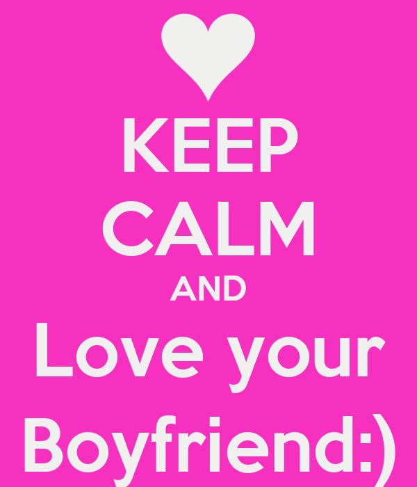 KEEP CALM AND Love your Boyfriend:)