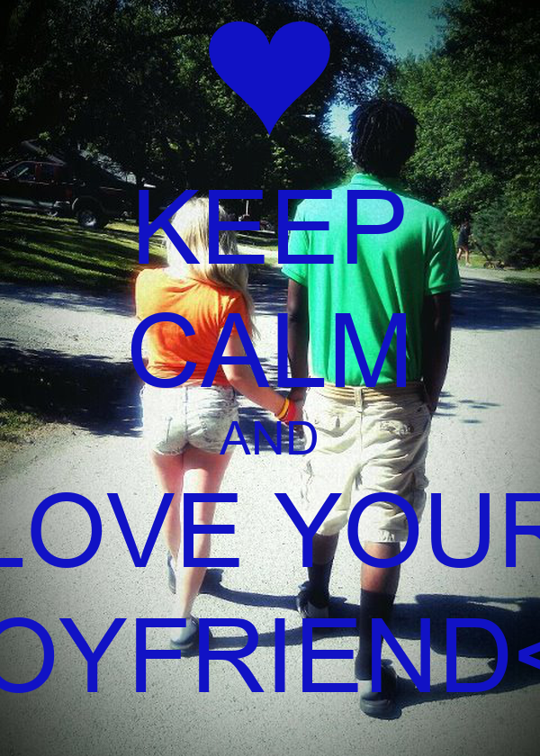KEEP CALM AND LOVE YOUR BOYFRIEND<3