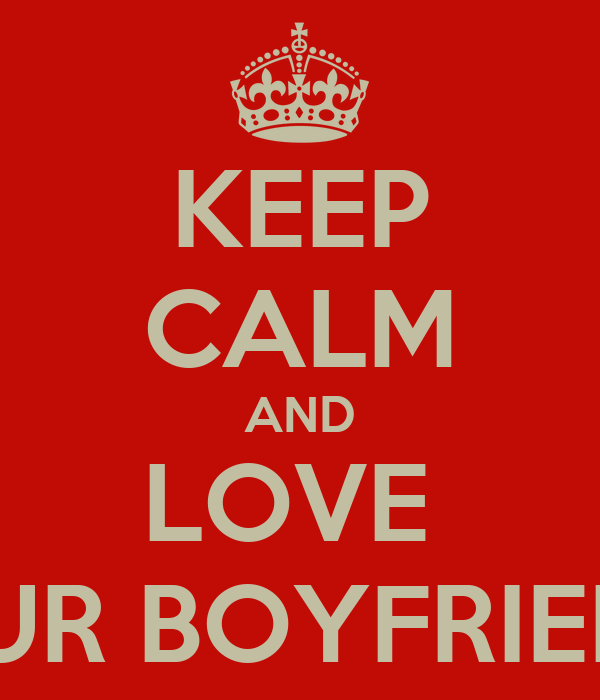 KEEP CALM AND LOVE  YOUR BOYFRIENDS