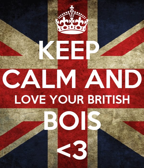 KEEP  CALM AND LOVE YOUR BRITISH BOIS <3