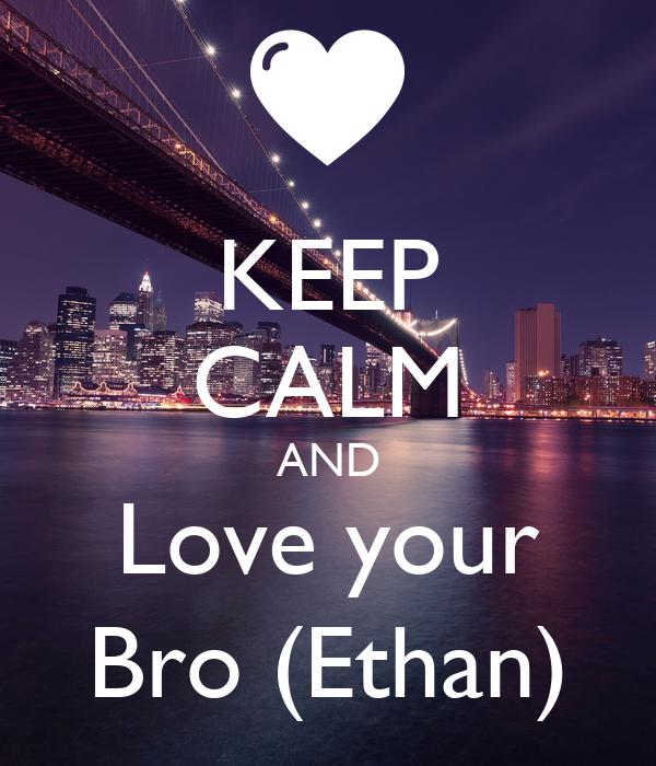 KEEP CALM AND Love your Bro (Ethan)