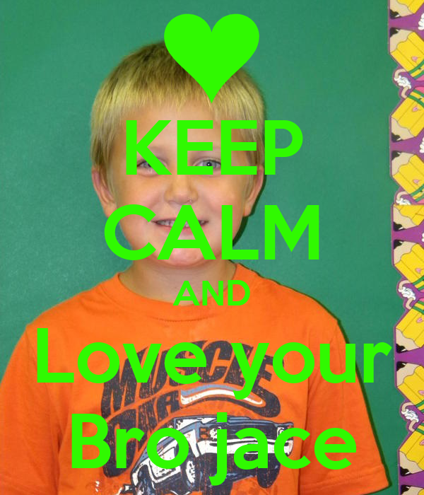 KEEP CALM AND Love your Bro jace