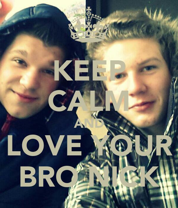 KEEP CALM AND LOVE YOUR BRO NICK