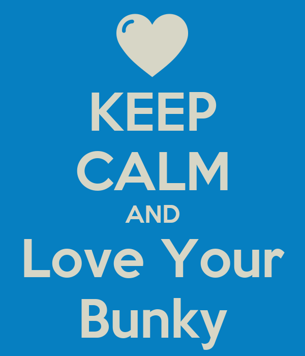 KEEP CALM AND Love Your Bunky