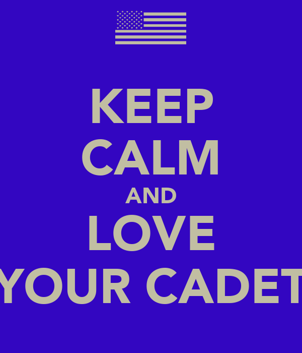 KEEP CALM AND LOVE YOUR CADET