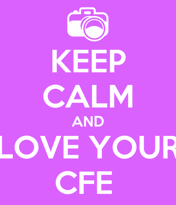 KEEP CALM AND LOVE YOUR CFE