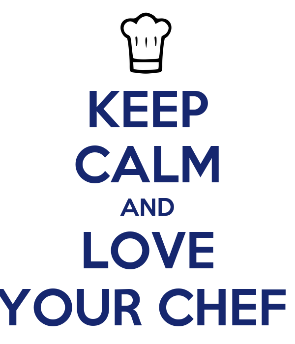 KEEP CALM AND LOVE YOUR CHEF