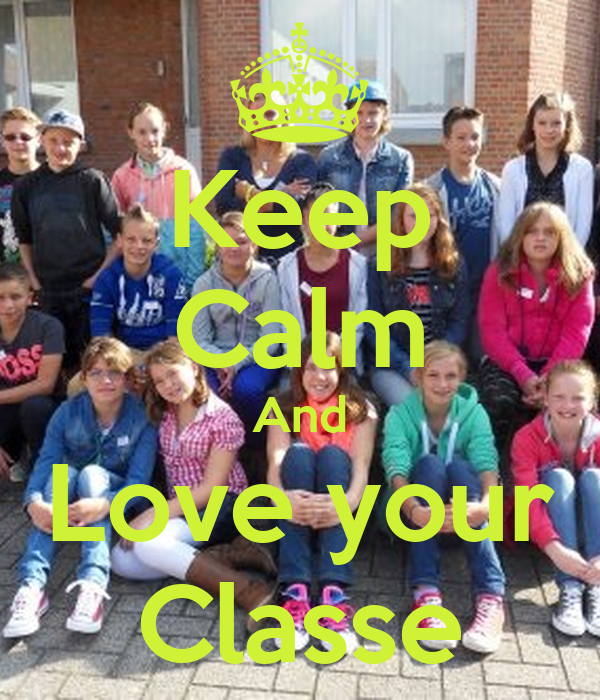 Keep Calm And Love your Classe