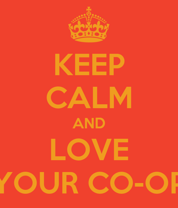 KEEP CALM AND LOVE YOUR CO-OP