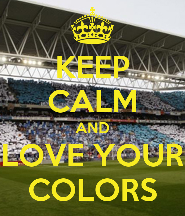KEEP CALM AND LOVE YOUR COLORS