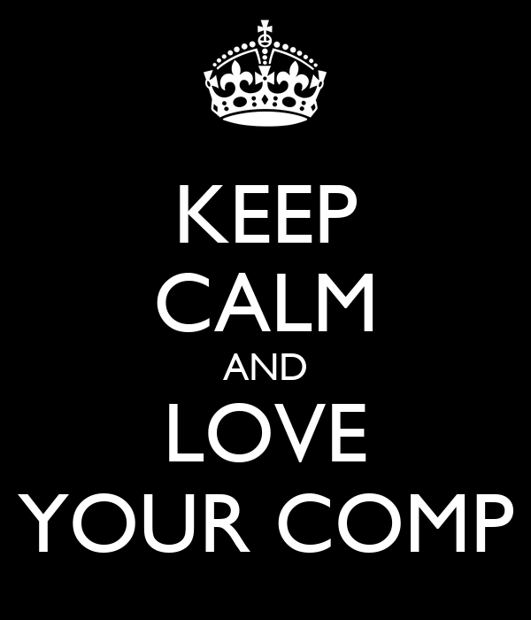 KEEP CALM AND LOVE YOUR COMP