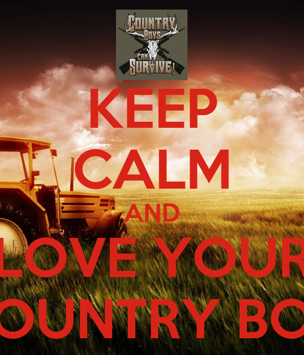 KEEP CALM AND LOVE YOUR COUNTRY BOY
