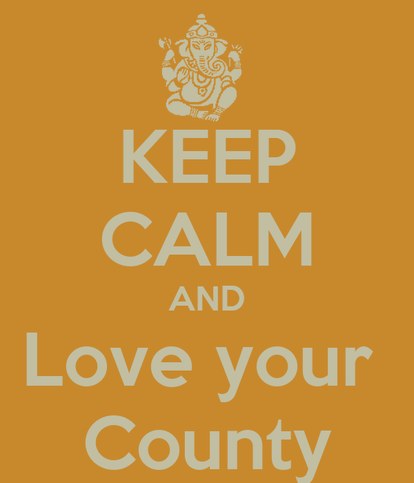 KEEP CALM AND Love your  County