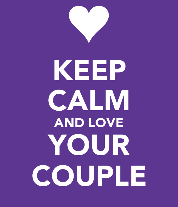 KEEP CALM AND LOVE YOUR COUPLE