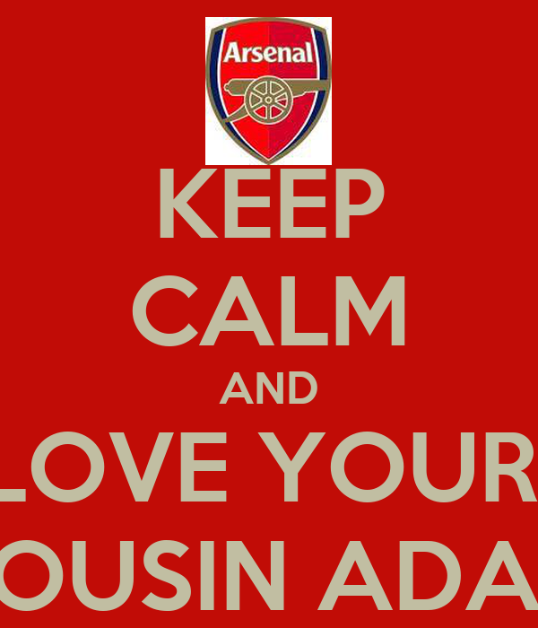 KEEP CALM AND LOVE YOUR  COUSIN ADAM