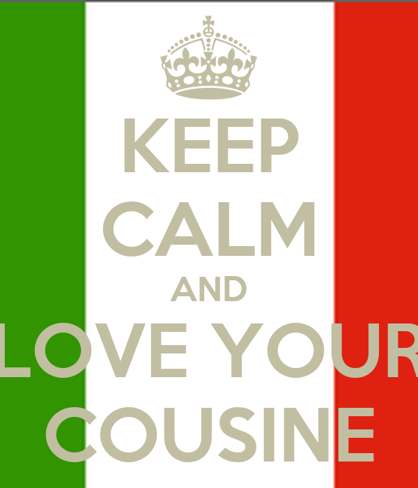KEEP CALM AND LOVE YOUR COUSINE